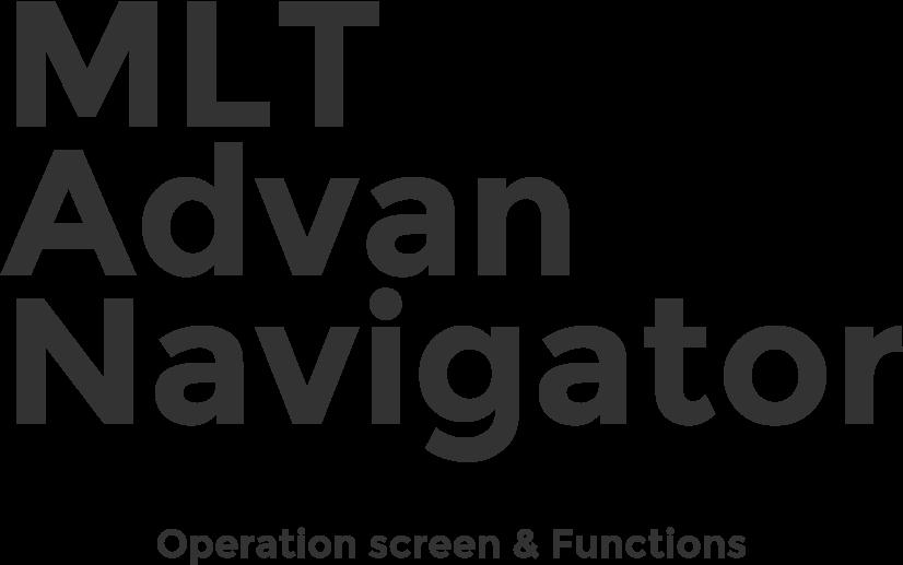 MLT Advan Navigator Operation screen & Functions